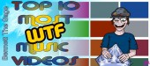 Top Ten Most WTF Music Videos